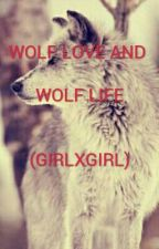WOLF LOVE AND WOLF LIFE (GIRLXGIRL) by wolflovegirlxgirl