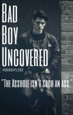 Bad Boy Uncovered  by Hoodgirl182