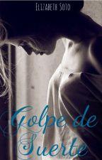 Golpe De Suerte © by ElizabethSotoOlaiz