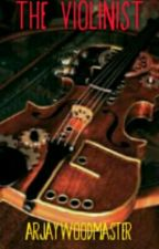 The Violinist #Wattys2016 by ArjayWoodmaster