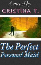 The Perfect Personal Maid (Editing) by CristinaYllona