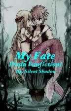 My Fate {Nalu Fanfiction} by SilentShadow21