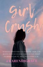 GIRL CRUSH  #Wattys2016 by KarenDiGrace