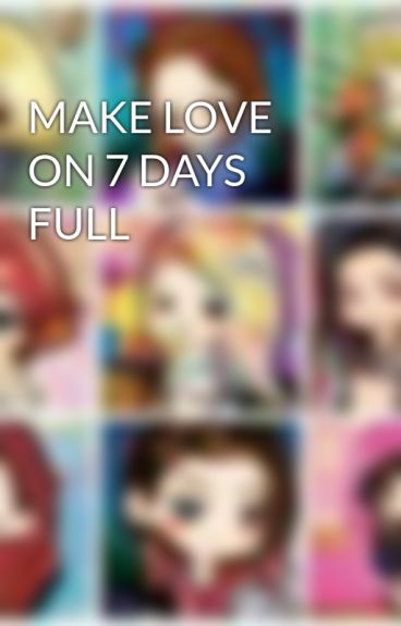 MAKE LOVE ON 7 DAYS FULL