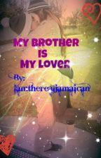 My Brother Is My Lover { A Twisted Roc Royal Love Story} by Iamtherealjamaican