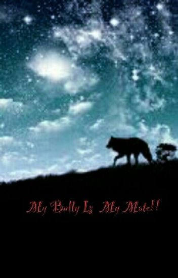 My Bully Is  My Mate!!