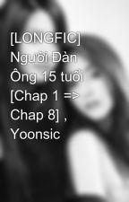 [LONGFIC] Người Đàn Ông 15 tuổi [Chap 1 => Chap 8] , Yoonsic by geminichocobino
