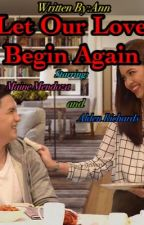 Let Our Love Begin Again(AlDub Story) by Anniee_MCN
