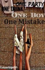 One Party, One Drink, One Boy, One Mistake (Teenage Pregnancy) (Completed) by UniqueAngel98