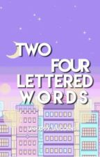 Two four lettered words. by UNBUTTERED-TOAST