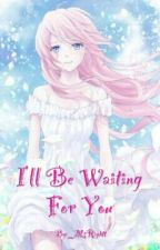 I'll Be Waiting For You (SasuSaku) by _MsRightt