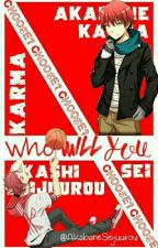 Who Will You Choose? (Akashi×Reader×Karma) by AkabaneSeijuurou