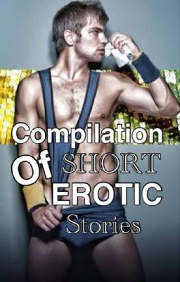 Compilation Of Short Erotic Stories
