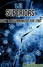 Superiors Book 1: Beginning of the End by Wafflemana