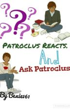 Patroclus Reacts and Ask Patroclus. by bexie161
