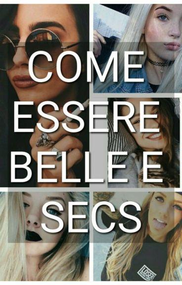 COME ESSERE BELLE E SECS