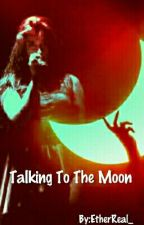Talking To The Moon by EtherReal_