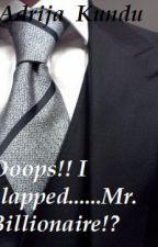 Oops!!!!! I slapped...........Mr. Billionaire??? by Adrijawantstofly
