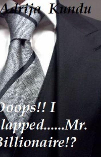 Oops!!!!! I slapped...........Mr. Billionaire???