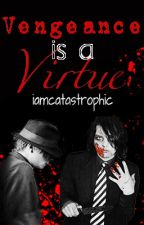 Vengeance is a Virtue (frerard) by iamcatastrophic