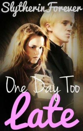 One Day Too Late (HP ϟ Dramione fan-fic) (SLOW UPDATES) by SlytherinForever
