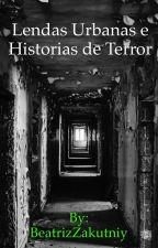 Lendas Urbanas e Historias de Terror by BeatrizZakutniy