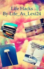 Life Hacks by Life_As_Lexi24