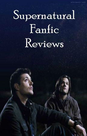 Supernatural Fanfic Reviews by We_Love_SPN