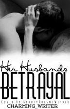 Her Husband's Betrayal | #wattys2016 by Charming_Writer