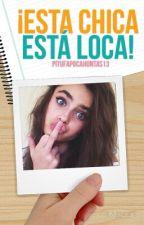 ¡Esta Chica Está Loca! by Pitufapocahontas13