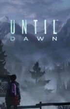 Until Dawn... ✔ by _Azaleans_
