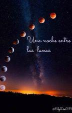 Una noche entre las lunas by ElyDosC19