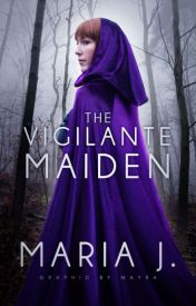 The Vigilante Maiden *Updated Regularly* #Wattys2016 by Galasriniel_00