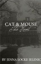 Cat & Mouse: The Hunt {Watty Awards} {On Hold} by -JennaAshleyImogen-