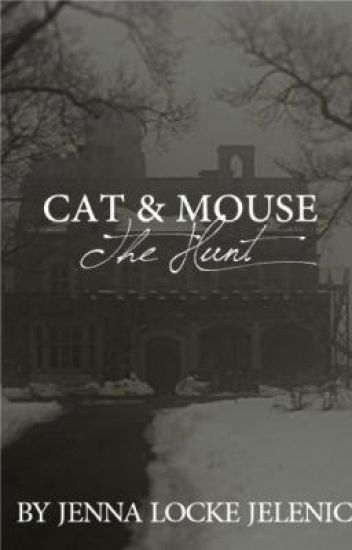 Cat & Mouse: The Hunt {Watty Awards} {On Hold}