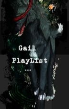 Gail PlayList by GoAwayImLoner