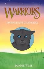 Warriors: Dawnleap's Changing by BonnieWest