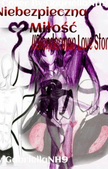 Niebezpieczna Miłość //Slenderman Love Story♡