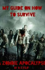 My Guide on how to Survive a Zombie Apocalypse by legoland99