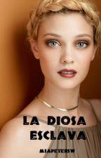 LA DIOSA ESCLAVA by miapetersw