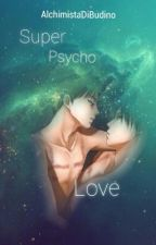 Super Psycho Love by AlchimistadiBudino