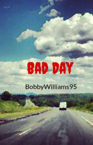 Bad Day by BobbyWilliams95