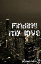 Finding My Love. by MinimadinOf
