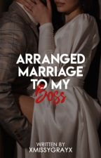 Arranged Marriage To My Boss (Published Under Summit Books: Sizzle) by xMissYGrayx