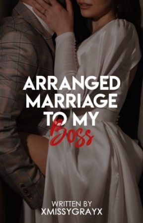 Arranged Marriage To My Boss (Completed) by xMissYGrayx