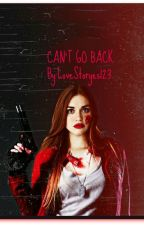CAN'T GO BACK by LoveStoryes123