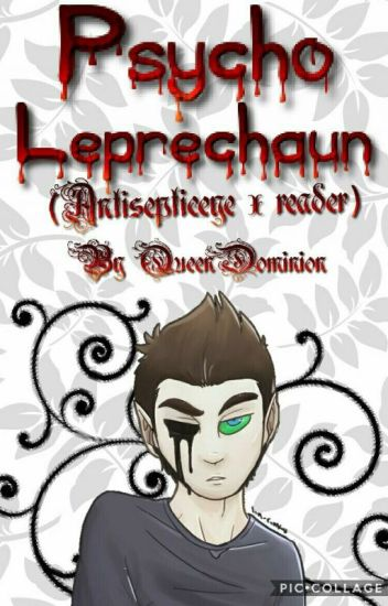 Psycho Leprechaun (Antisepticeye x reader)