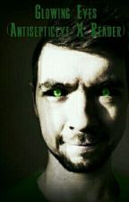 Glowing Eyes (Antisepticeye X Reader) by StarryEyedFan
