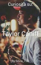 Curiosità su Taylor Caniff by silvia_158