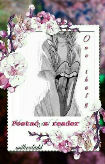 One Shoty | Postać X Reader